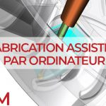 FABRICATION ASSISTÉE PAR ORDINATEUR (FAO)